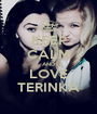 KEEP CALM AND LOVE TERINKA - Personalised Poster A1 size
