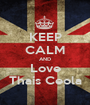 KEEP CALM AND Love Thais Ceola - Personalised Poster A1 size