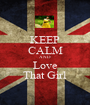 KEEP CALM AND Love That Girl - Personalised Poster A1 size