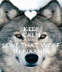 KEEP CALM AND LOVE THAT WOLF IN NARNIA - Personalised Poster A1 size