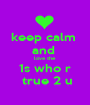 keep calm  and  love the  1s who r  true 2 u - Personalised Poster A1 size