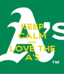 KEEP CALM AND LOVE THE A'S - Personalised Poster A1 size