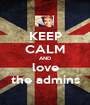 KEEP CALM AND love the admins - Personalised Poster A1 size