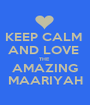 KEEP CALM  AND LOVE  THE  AMAZING MAARIYAH - Personalised Poster A1 size