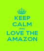 KEEP CALM AND LOVE THE AMAZON - Personalised Poster A1 size