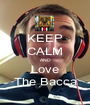 KEEP CALM AND Love The Bacca - Personalised Poster A1 size