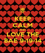 KEEP CALM AND LOVE THE BAE 9-19-14 - Personalised Poster A1 size