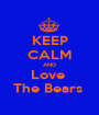 KEEP CALM AND Love  The Bears  - Personalised Poster A1 size