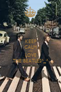 KEEP CALM AND LOVE THE BEATLES^_^ - Personalised Poster A1 size