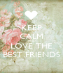 KEEP CALM AND LOVE THE BEST FRIENDS - Personalised Poster A1 size