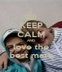 KEEP CALM AND love the best mate - Personalised Poster A1 size