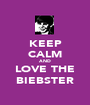 KEEP CALM AND LOVE THE BIEBSTER - Personalised Poster A1 size
