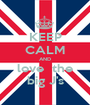 KEEP CALM AND love  the big J's - Personalised Poster A1 size