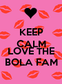 KEEP CALM AND LOVE THE BOLA FAM - Personalised Poster A1 size