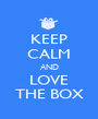 KEEP CALM AND LOVE THE BOX - Personalised Poster A1 size