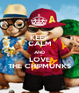 KEEP CALM AND LOVE THE CHIPMUNKS - Personalised Poster A1 size