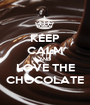 KEEP CALM AND LOVE THE CHOCOLATE - Personalised Poster A1 size