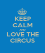 KEEP CALM AND LOVE THE CIRCUS - Personalised Poster A1 size