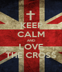 KEEP CALM AND LOVE THE CROSS - Personalised Poster A1 size