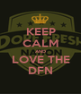 KEEP CALM AND LOVE THE DFN - Personalised Poster A1 size