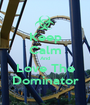 Keep Calm And Love The Dominator - Personalised Poster A1 size
