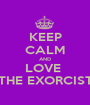 KEEP CALM AND LOVE  THE EXORCIST - Personalised Poster A1 size