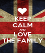 KEEP CALM AND LOVE THE FAMILY - Personalised Poster A1 size
