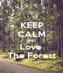 KEEP CALM AND Love  The Forest - Personalised Poster A1 size