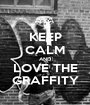 KEEP CALM AND LOVE THE GRAFFITY - Personalised Poster A1 size