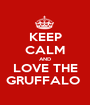 KEEP CALM AND LOVE THE GRUFFALO  - Personalised Poster A1 size