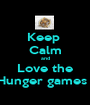 Keep  Calm and Love the Hunger games ! - Personalised Poster A1 size