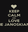 KEEP CALM AND LOVE THE JANOSKIANS. - Personalised Poster A1 size