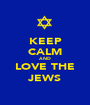 KEEP CALM AND LOVE THE JEWS - Personalised Poster A1 size