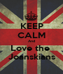 KEEP CALM And Love the  Joanskians - Personalised Poster A1 size