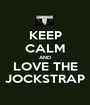 KEEP CALM AND LOVE THE JOCKSTRAP - Personalised Poster A1 size