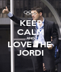 KEEP CALM AND LOVE THE  JORDI - Personalised Poster A1 size