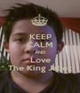 KEEP CALM AND Love The King Jabez - Personalised Poster A1 size