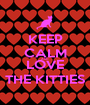 KEEP CALM AND LOVE THE KITTIES - Personalised Poster A1 size