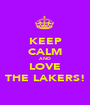 KEEP CALM AND LOVE THE LAKERS! - Personalised Poster A1 size