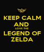 KEEP CALM AND  LOVE THE LEGEND OF ZELDA - Personalised Poster A1 size