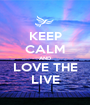 KEEP CALM AND LOVE THE LIVE - Personalised Poster A1 size