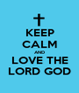 KEEP CALM AND LOVE THE LORD GOD - Personalised Poster A1 size