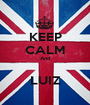 KEEP CALM And love                           The LUIZ - Personalised Poster A1 size