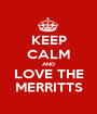 KEEP CALM AND LOVE THE MERRITTS - Personalised Poster A1 size