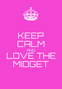 KEEP CALM AND LOVE THE MIDGET - Personalised Poster A1 size