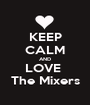 KEEP CALM AND LOVE  The Mixers - Personalised Poster A1 size