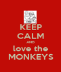 KEEP CALM AND love the MONKEYS - Personalised Poster A1 size