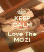KEEP CALM AND Love The MOZI - Personalised Poster A1 size