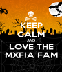 KEEP CALM AND LOVE THE MXFIA FAM - Personalised Poster A1 size