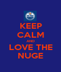 KEEP CALM AND LOVE THE NUGE - Personalised Poster A1 size
